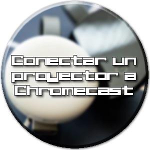 Chromecast proyector