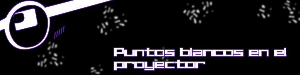 proyector con puntos blancos